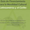 Guía de Financiamiento para la Movilidad Cultural Latinoamérica y el Caribe